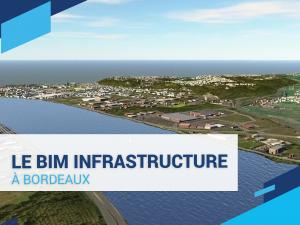 Le BIM INFRASTRUCTURE à Bordeaux